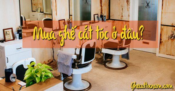 Mua ghế cắt tóc ở đâu tốt nhất?